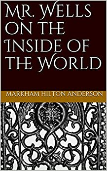 Mr. Wells on the Inside of the World by [Markham Hilton Anderson]