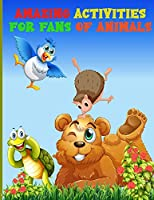 Amazing Activities for Fans of Animal: An Activity Book―Mazes, Word search, and Puzzles to Improve Your Skills Puzzles to Exercise Your Mind, Childrens Coloring Book, Word search, Dot to Dots, Animals Scissors Skills, Maze, Fun, Easy, and Relaxing for Boys, Girls, and Beginners