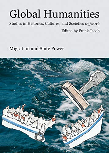 Migration and State Power: Global Humanities. Studies in Histories, Cultures and Societies 03/2016 (English Edition)