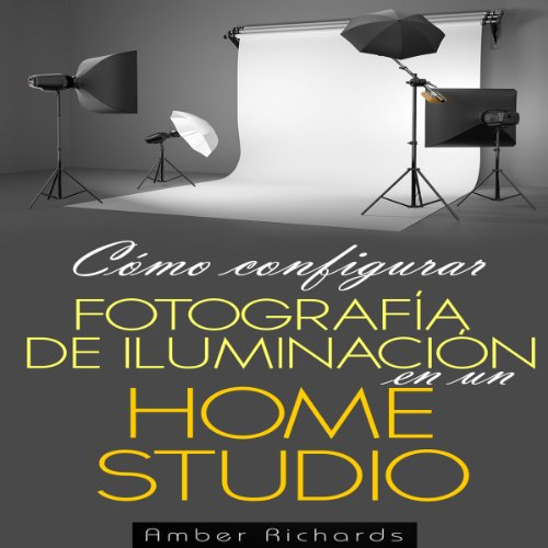 Cómo configurar Fotografía de Iluminación en un [How to Set Up Photography Lighting for a Home Studio] (Spanish Edition) audiobook cover art
