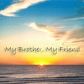 My Brother, My Friend