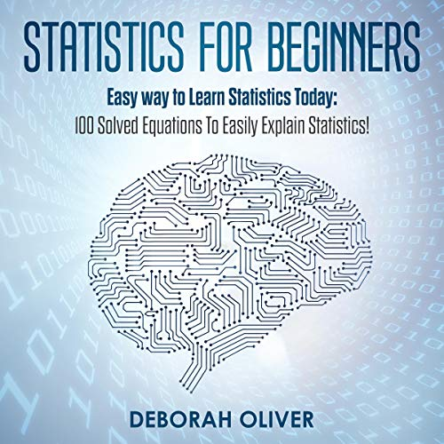 Statistics for Beginners: Easy way to Learn Statistics Today: 100 Solved Equations to Easily Explain Statistics