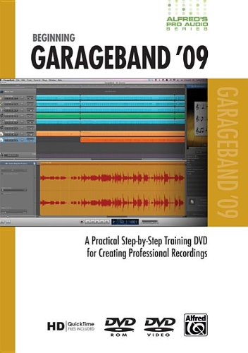 Alfred's Pro Audio -- GarageBand 09: A Practical Step-By-Step Training DVD for Creating Professional Recordings, DVD (Alfred's Pro-Audio Series)