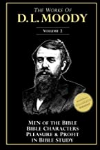 The Works of D. L. Moody, Vol 2: Men of the Bible, Bible Characters, Pleasure & Profit in Bible Study