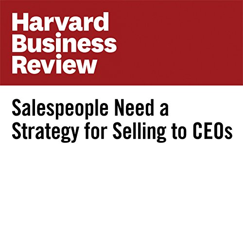 Salespeople Need a Strategy for Selling to CEOs copertina