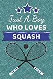 Just A Boy Who Loves Squash: Squash Sport Gifts. This Squash Notebook / Squash Journal is 6x9in with...