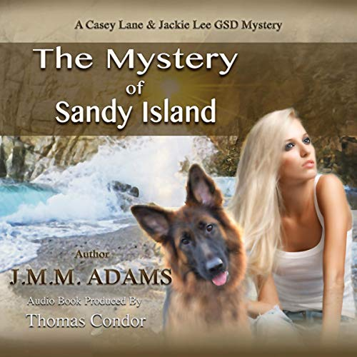 The Mystery of Sandy Island: A Casey Lane and Jackie Lee GSD Mystery, Book 1