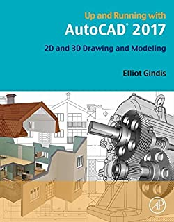 Up and Running with AutoCAD 2017: 2D and 3D Drawing and Modeling