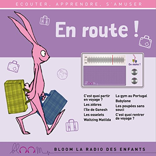 En route !     Bloom - la radio des enfants              De :                                                                                                                                 Thomas Cheysson,                                                                                        Jean-Marc Brisset,                                                                                        Elodie Leduc,                   and others                          Lu par :                                                                                                                                 Chloé Stefani,                                                                                        Anna Flori Lamour,                                                                                        Frédéric Kontogom,                   and others                 Durée : 49 min     1 notation     Global 5,0