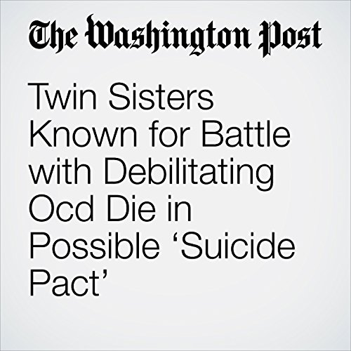 Twin Sisters Known for Battle with Debilitating Ocd Die in Possible 'Suicide Pact' copertina