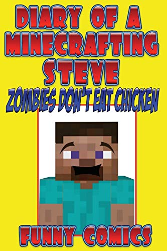 Diary Of A Minecrafting Steve: Zombies Don't Eat Chicken (Minecraft books (unofficial), Band 1)