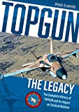 Topgun: the Legacy: The Complete History of Topgun and Its Impact on Tactical Aviation