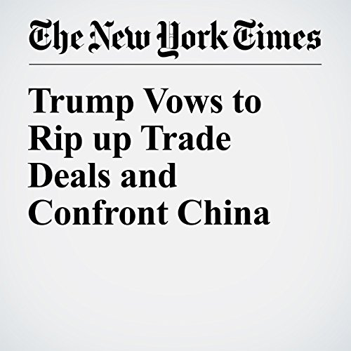 Trump Vows to Rip up Trade Deals and Confront China                   By:                                                                                                                                 Nick Corasanti,                                                                                        Alexander Burns,                                                                                        Binyamin Appelbaum                               Narrated by:                                                                                                                                 Kristi Burns                      Length: 5 mins     Not rated yet     Overall 0.0