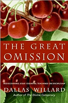 The Great Omission: Reclaiming Jesus's Essential Teachings on Discipleship by [Dallas Willard]