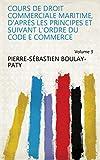 Cours de Droit commerciale maritime, d'après les Principes et suivant l'Ordre du...