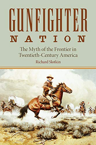 Gunfighter Nation: Myth of the Frontier in Twentieth-Century America, The