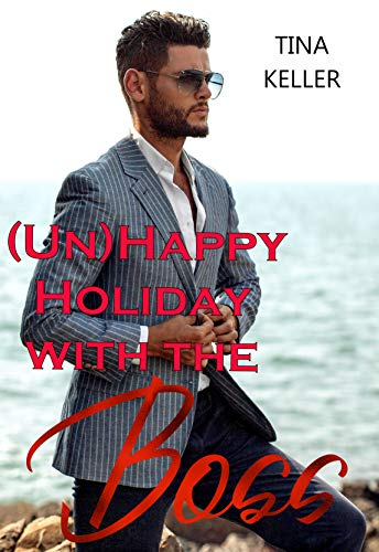 (Un)Happy Holiday with the Boss von [Tina Keller]