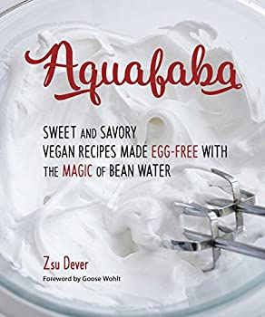 Aquafaba: Sweet and Savory Vegan Recipes