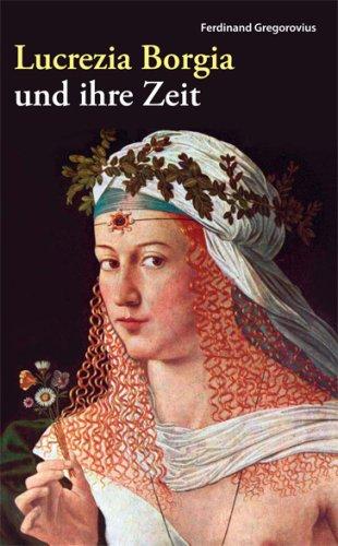 Lucrezia Borgia und ihre Zeit: Fürstin der Renaissance