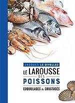 Le Larousse des poissons, coquillages et crustacés de Jacques Le Divellec