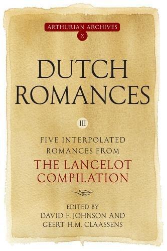Dutch Romances III: Five Interpolated Romances from the Lancelot Compilation (Arthurian Archives) (Volume 10)