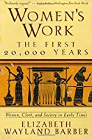 Women's Work: The First 20,000 Years Women, Cloth, and Society in Early Times by Elizabeth Wayland Barber(1905-06-18)