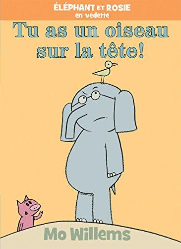 Éléphant et Rosie : Tu as un oiseau sur la tête!