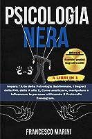 Psicologia Nera: 4 Libri in 1 Psicologia Persuasiva - I segreti della PNL - Come Analizzare le Persone - Protocollo Enneagram Le Tecniche segrete della Psicologia, influenza e Manipolazione Mentale