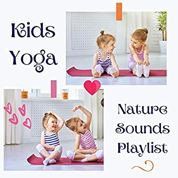 Kids Yoga Nature Sounds Playlist: Sweet Music for Yoga Classes for Children