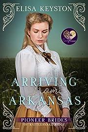 Arriving from Arkansas (The Pioneer Brides of Rattlesnake Ridge Book 1)