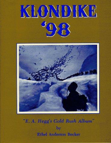 Klondike '98; E. A. Hegg's Gold Rush Album.