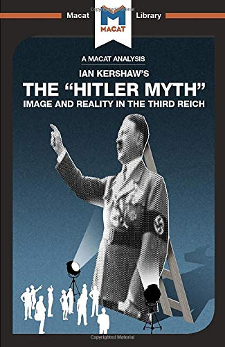 An Analysis of Ian Kershaw's the Hitler Myth: Image and Reality in the Third Reich