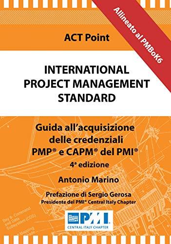 International Project Management Standard: Guida all'acquisizione delle credenziali PMP® e CAPM® del PMI®