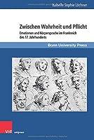 Zwischen Wahrheit Und Pflicht: Emotionen Und Korpersprache Im Frankreich Des 17. Jahrhunderts (Grundungsmythen Europas in Literatur, Musik Und Kunst)