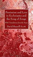 Pessimism and Love in Ecclesiastes and the Song of Songs