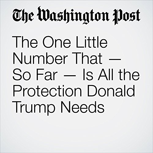 The One Little Number That — So Far — Is All the Protection Donald Trump Needs audiobook cover art