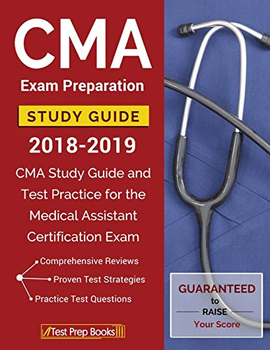 CMA Exam Preparation Study Guide 2018-2019: CMA Study Guide and Test Practice for the Medical Assistant Certification Exam