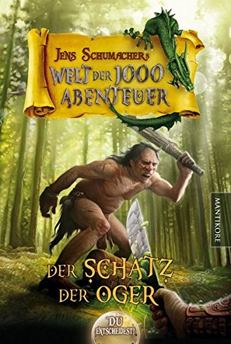 Die Welt der 1000 Abenteuer - Der Schatz der Oger: Ein Fantasy-Spielbuch