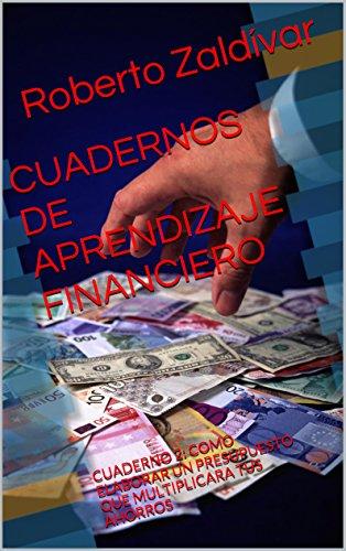 CUADERNOS DE APRENDIZAJE FINANCIERO: CUADERNO 2: COMO ELABORAR UN PRESUPUESTO QUE MULTIPLICARA TUS AHORROS