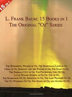 "15 Books in 1: L. Frank Baum's Original ""Oz"" Series. The Wonderful Wizard of Oz, The Marvelous Land of Oz, Ozma of Oz, Dor..."