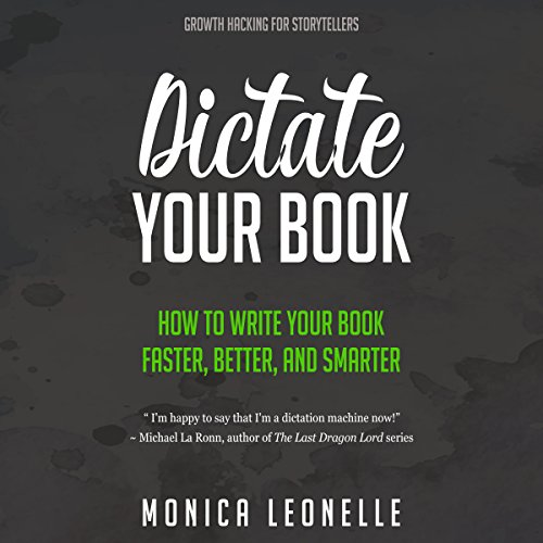 Dictate Your Book: How to Write Your Book Faster, Better, and Smarter cover art