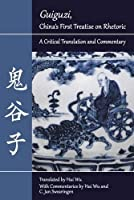 Guiguzi, China's First Treatise on Rhetoric: A Critical Translation and Commentary (Landmarks in Rhetoric and Public Address)