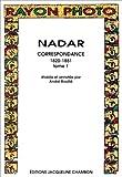 Nadar - Correspondance 1820-1851, tome 1