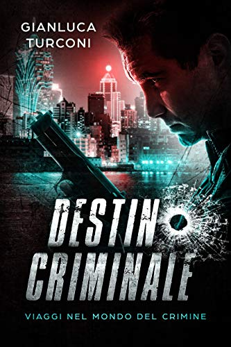 Destino criminale (Thriller): viaggi nel mondo del crimine