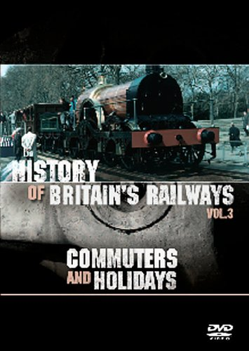 History of Britain's Railways - Vol. 3: Commuters & Holidays [Import anglais]
