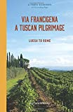 Via Francigena: Pilgrimage from Lucca to Rome (Pilgrimages of Europe)