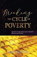 Breaking the Cycle of Poverty: Secrets to Accessing God's Hidden Wealth and Riches