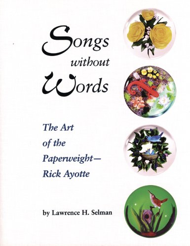 Songs Without Words: The Art of the Paperweight -- Rick Ayotte