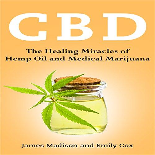 CBD: The Healing Miracles of Hemp Oil and Medical Marijuana audiobook cover art
