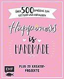 Happiness is handmade – über 500 Sprüche, Zitate und Weisheiten zum Lettern und Abpausen: Plus 20 Kreativ-Projekte